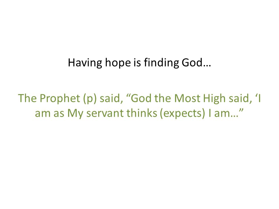 "Having hope is finding God… The Prophet (p) said, ""God the Most High said, 'I am as My servant thinks (expects) I am…"""