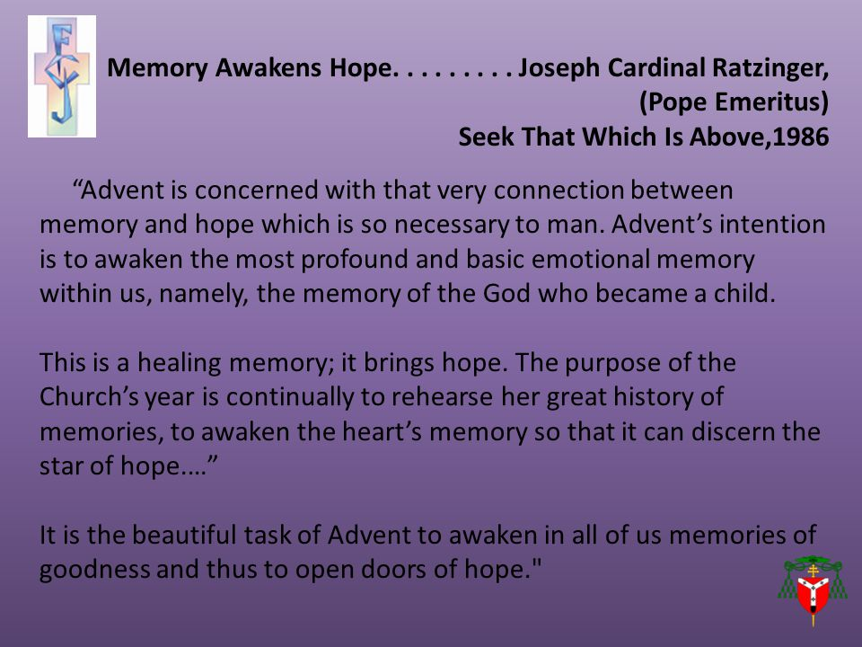 Advent is concerned with that very connection between memory and hope which is so necessary to man.