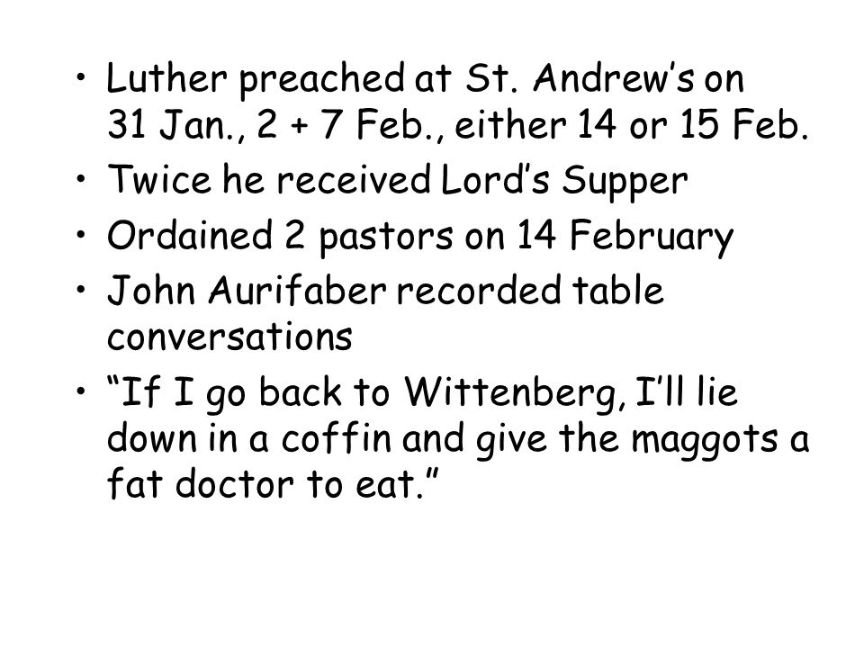Luther preached at St. Andrew's on 31 Jan., 2 + 7 Feb., either 14 or 15 Feb.