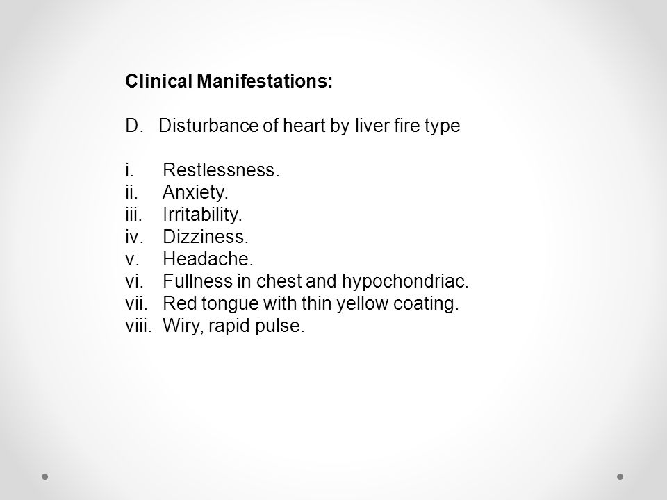 Clinical Manifestations: D.Disturbance of heart by liver fire type i.Restlessness.