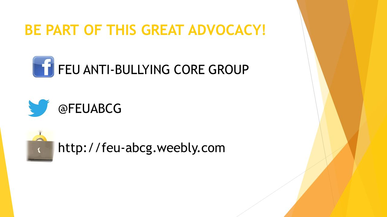 BE PART OF THIS GREAT ADVOCACY! FEU ANTI-BULLYING CORE GROUP @FEUABCG http://feu-abcg.weebly.com
