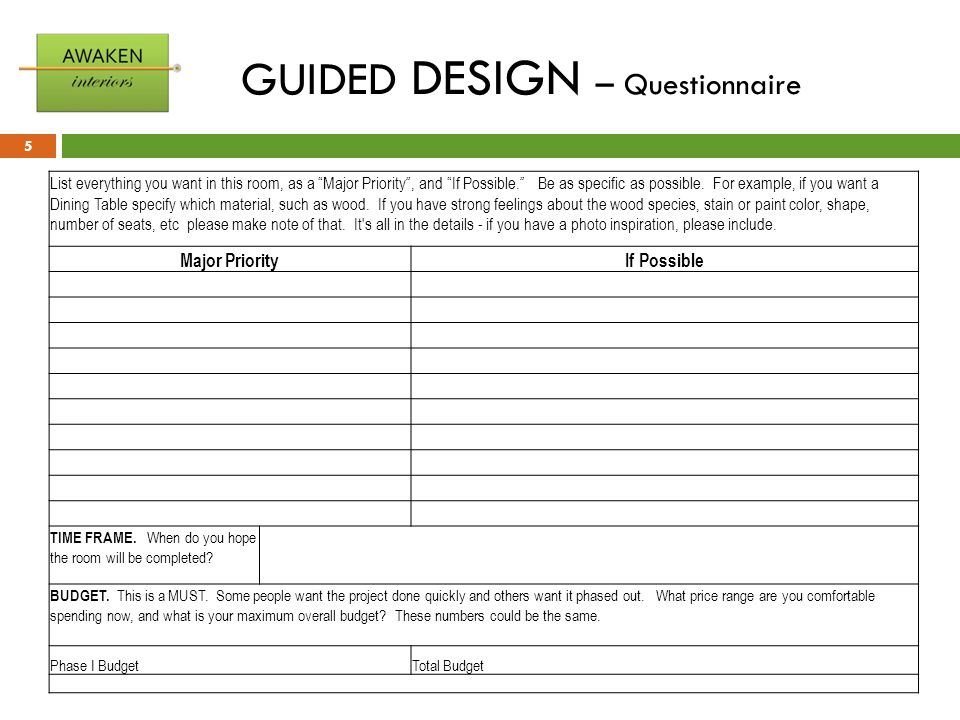 "GUIDED DESIGN – Questionnaire 5 List everything you want in this room, as a ""Major Priority"", and ""If Possible."" Be as specific as possible. For examp"