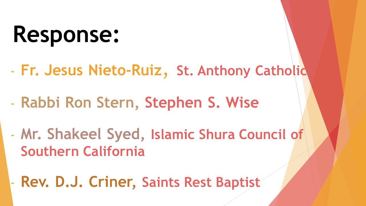 Response: - Fr. Jesus Nieto-Ruiz, St. Anthony Catholic - Rabbi Ron Stern, Stephen S. Wise - Mr. Shakeel Syed, Islamic Shura Council of Southern Califo