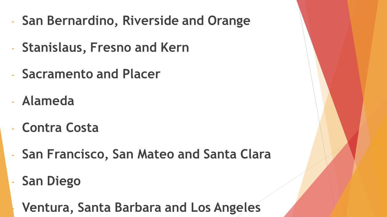 - San Bernardino, Riverside and Orange - Stanislaus, Fresno and Kern - Sacramento and Placer - Alameda - Contra Costa - San Francisco, San Mateo and S