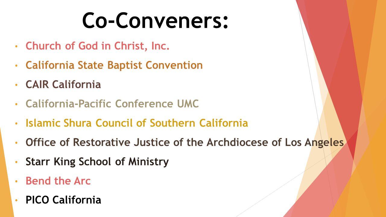 Co-Conveners: Church of God in Christ, Inc. California State Baptist Convention CAIR California California-Pacific Conference UMC Islamic Shura Counci