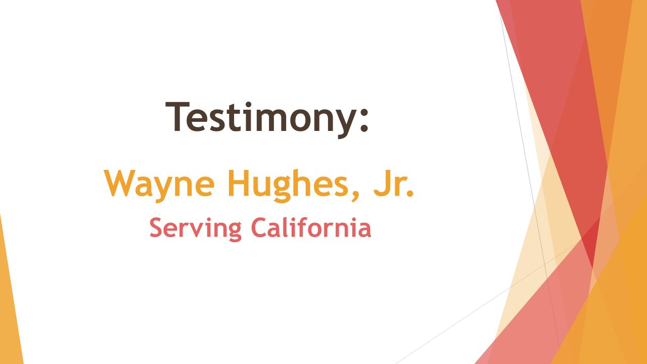 Testimony: Wayne Hughes, Jr. Serving California