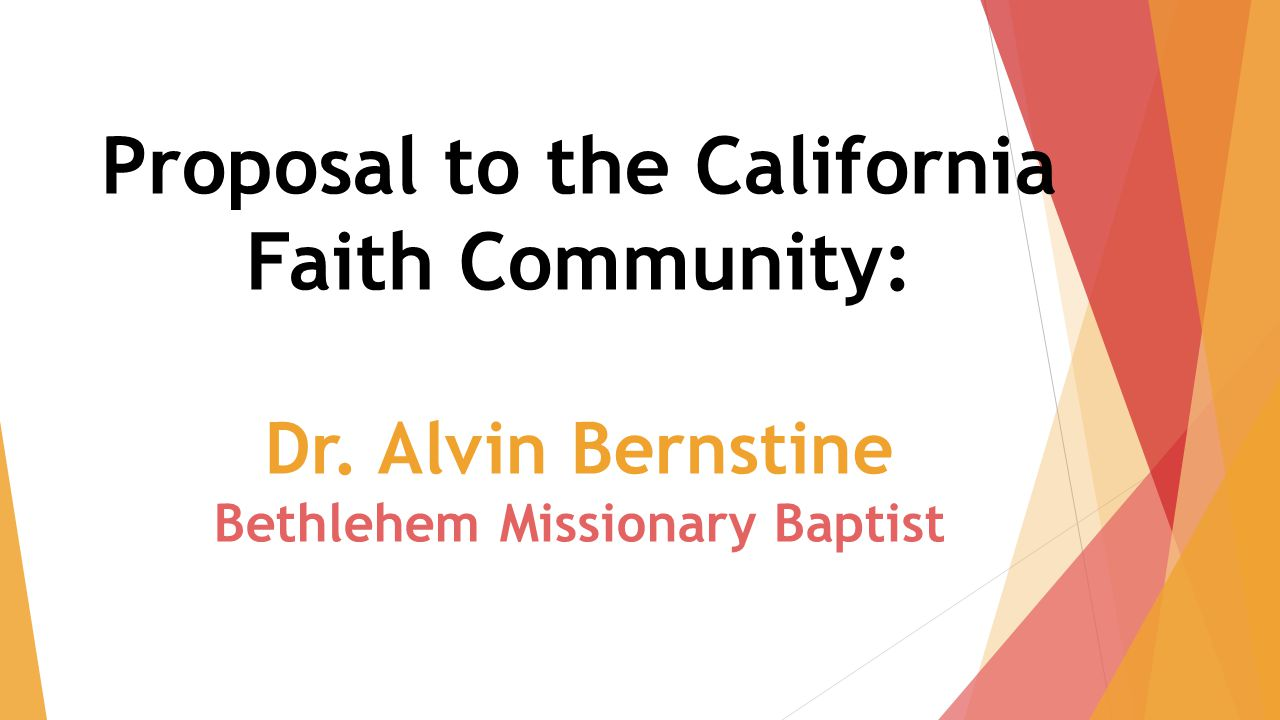 Proposal to the California Faith Community: Dr. Alvin Bernstine Bethlehem Missionary Baptist