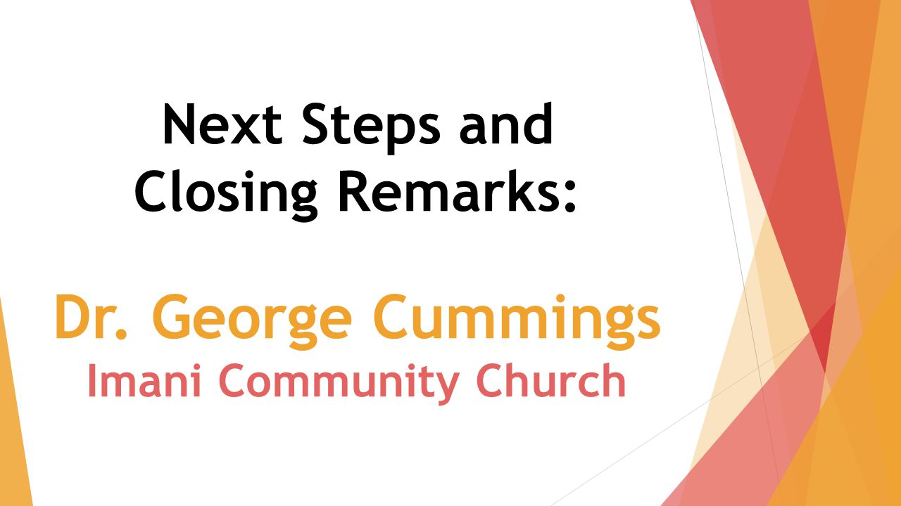 Next Steps and Closing Remarks: Dr. George Cummings Imani Community Church