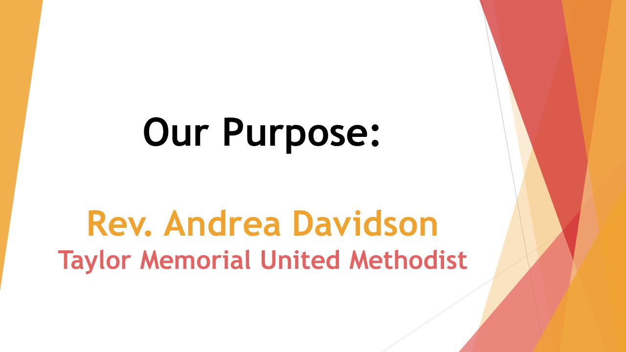 Our Purpose: Rev. Andrea Davidson Taylor Memorial United Methodist