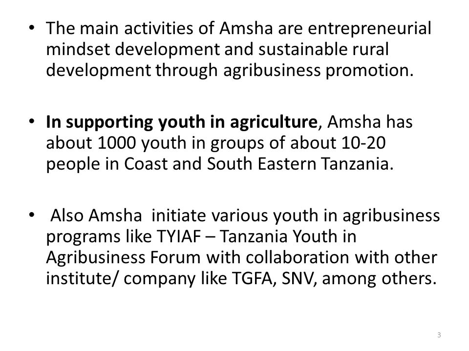 The main activities of Amsha are entrepreneurial mindset development and sustainable rural development through agribusiness promotion.