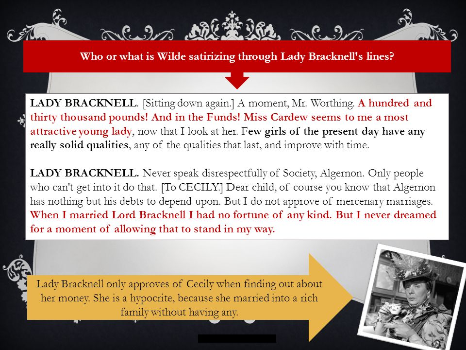 Who or what is Wilde satirizing through Lady Bracknell's lines? LADY BRACKNELL. [Sitting down again.] A moment, Mr. Worthing. A hundred and thirty tho