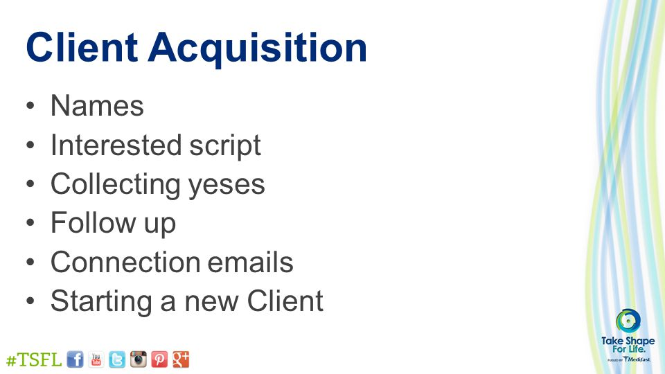 Client Acquisition Names Interested script Collecting yeses Follow up Connection emails Starting a new Client