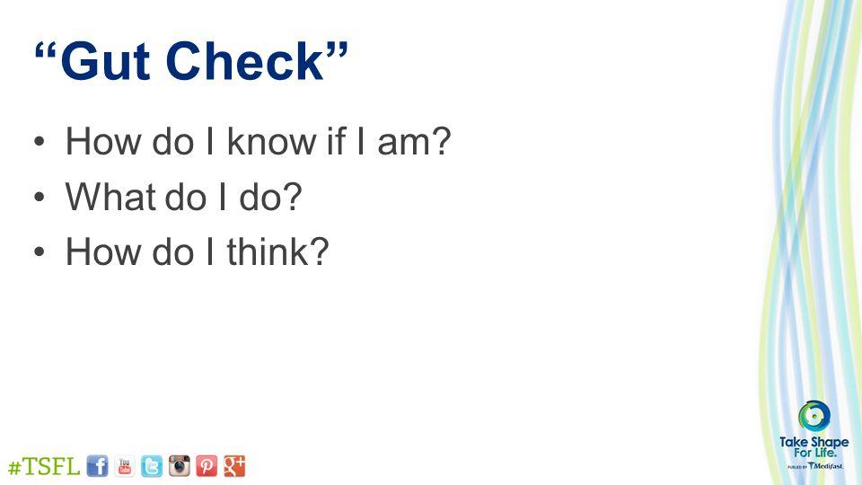 """""""Gut Check"""" How do I know if I am? What do I do? How do I think?"""