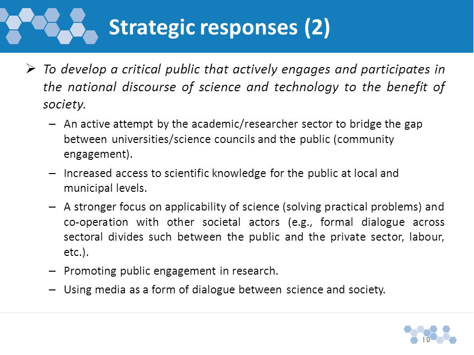 Strategic responses (2)  To develop a critical public that actively engages and participates in the national discourse of science and technology to the benefit of society.