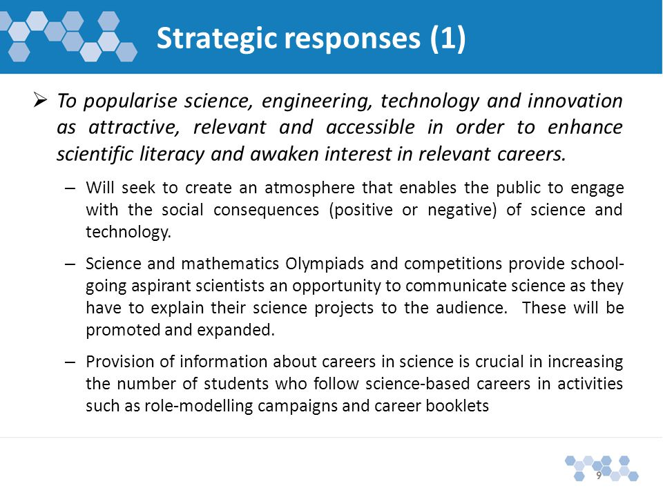 Strategic responses (1)  To popularise science, engineering, technology and innovation as attractive, relevant and accessible in order to enhance scientific literacy and awaken interest in relevant careers.