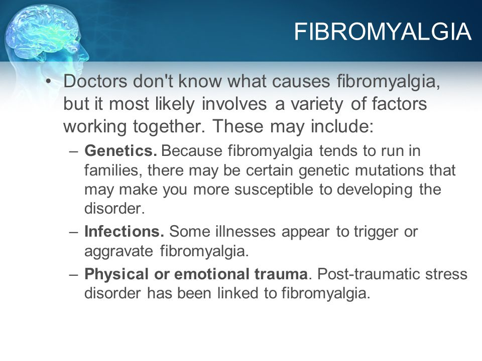 FIBROMYALGIA: Pain Perception Pain signals are generated by tissue damage in the body The muscle damage of Fibromyalgia creates electrical signals that are transmitted to the brain and perceived as pain The more of these electrical signals that make it to the brain, the more painful the experience