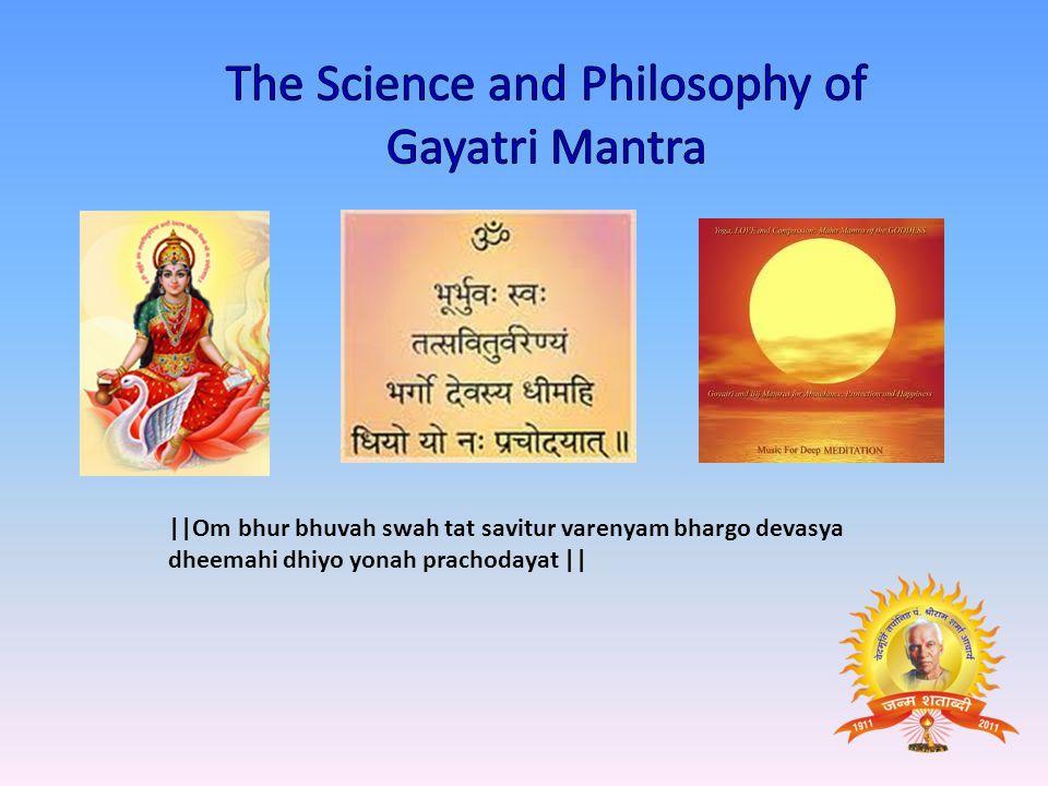   Om bhur bhuvah swah tat savitur varenyam bhargo devasya dheemahi dhiyo yonah prachodayat   