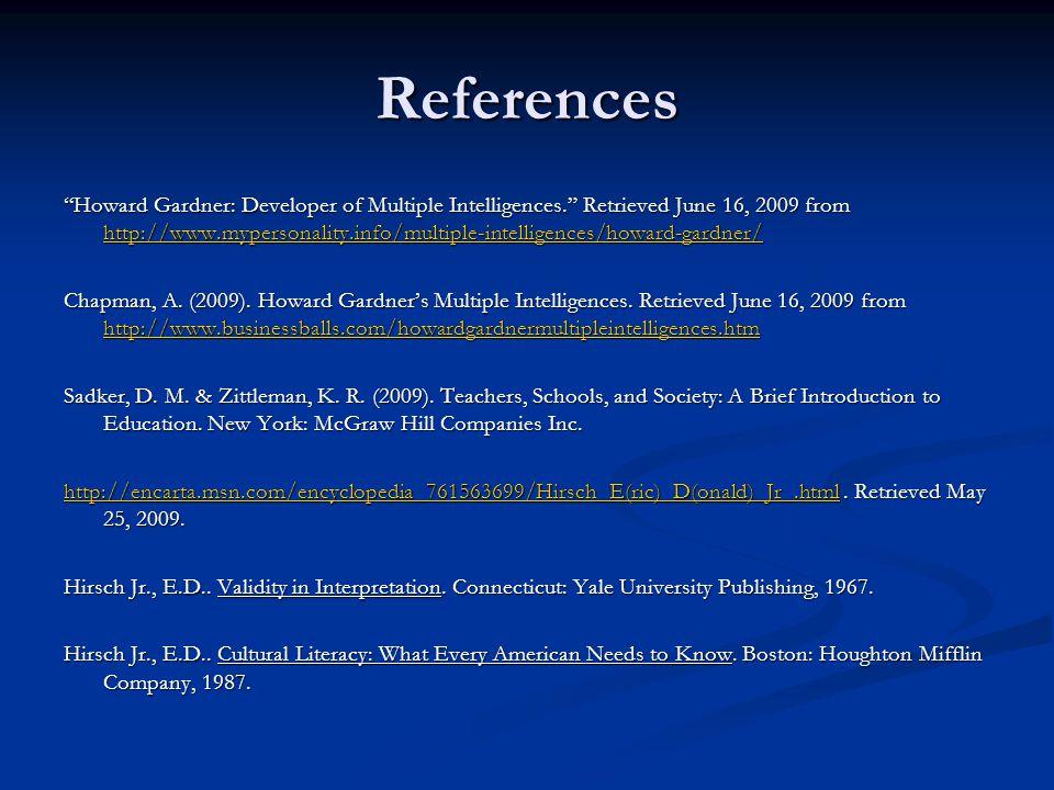 References Howard Gardner: Developer of Multiple Intelligences. Retrieved June 16, 2009 from http://www.mypersonality.info/multiple-intelligences/howard-gardner/ http://www.mypersonality.info/multiple-intelligences/howard-gardner/ Chapman, A.