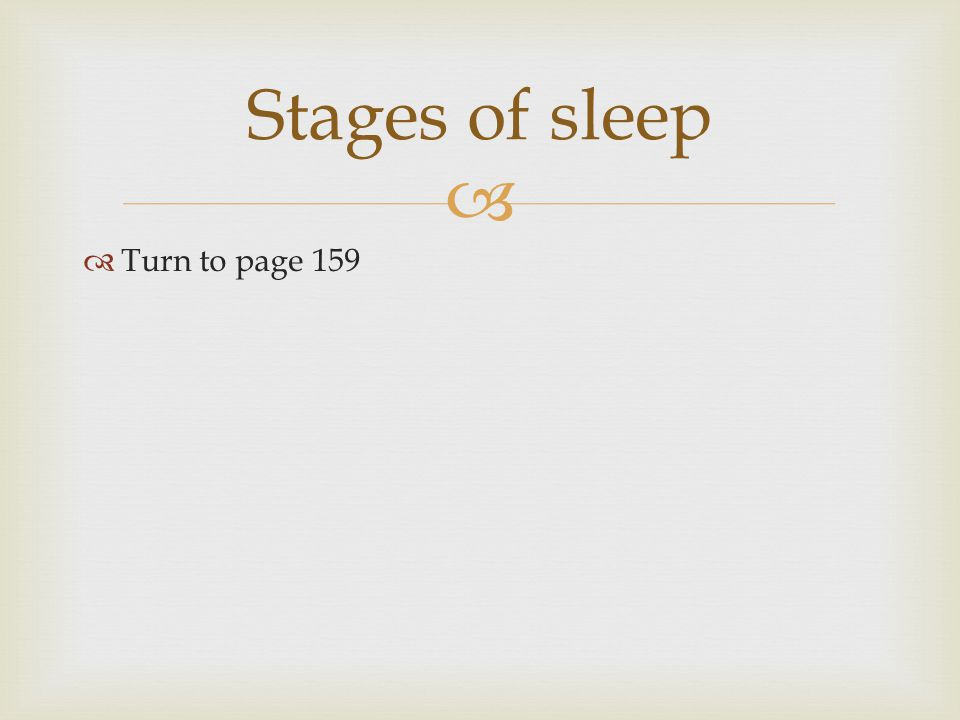   Turn to page 159 Stages of sleep