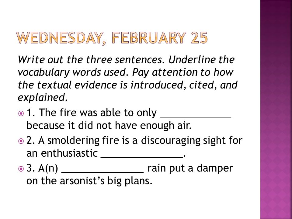 Write out the three sentences. Underline the vocabulary words used. Pay attention to how the textual evidence is introduced, cited, and explained.  1