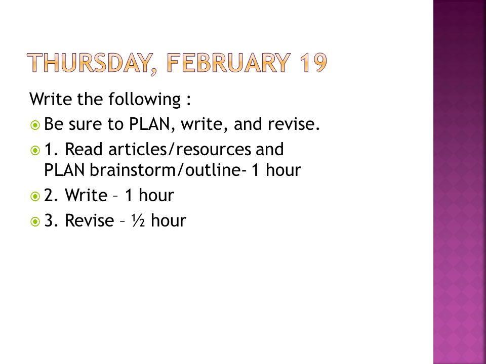 Write the following :  Be sure to PLAN, write, and revise.  1. Read articles/resources and PLAN brainstorm/outline- 1 hour  2. Write – 1 hour  3.