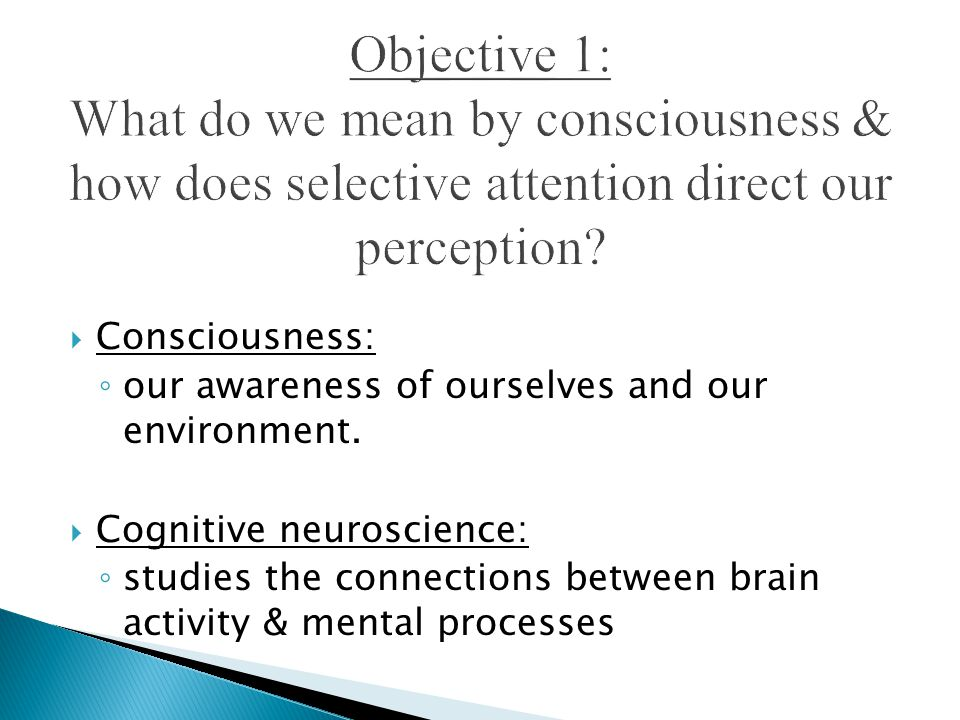  Consciousness: ◦ our awareness of ourselves and our environment.