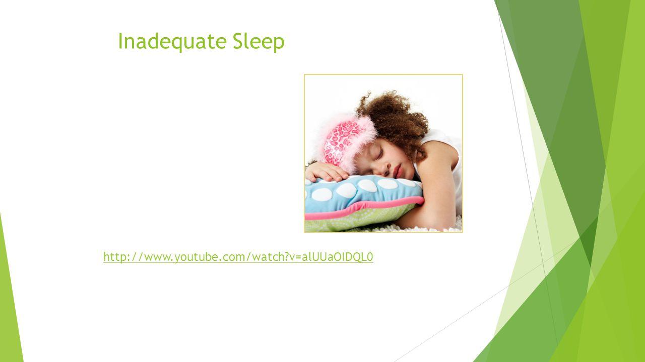 Inadequate Sleep http://www.youtube.com/watch?v=alUUaOIDQL0