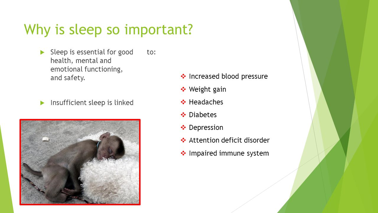 Why is sleep so important?  Sleep is essential for good health, mental and emotional functioning, and safety.  Insufficient sleep is linked to:  In