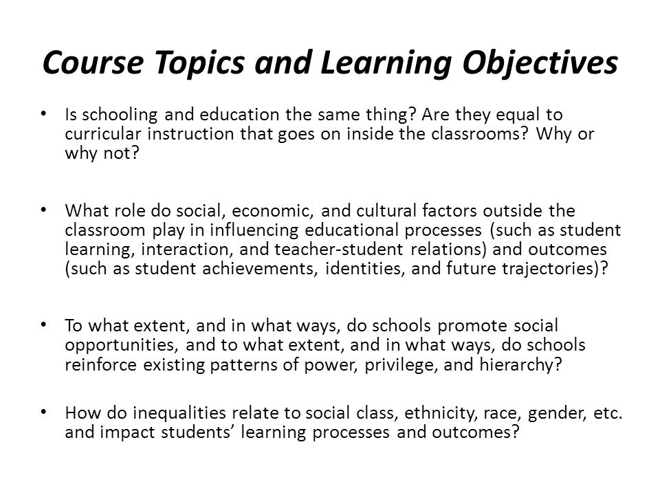 Course Topics and Learning Objectives Is schooling and education the same thing.