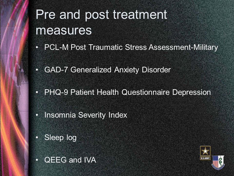 Pre and post treatment measures PCL-M Post Traumatic Stress Assessment-Military GAD-7 Generalized Anxiety Disorder PHQ-9 Patient Health Questionnaire