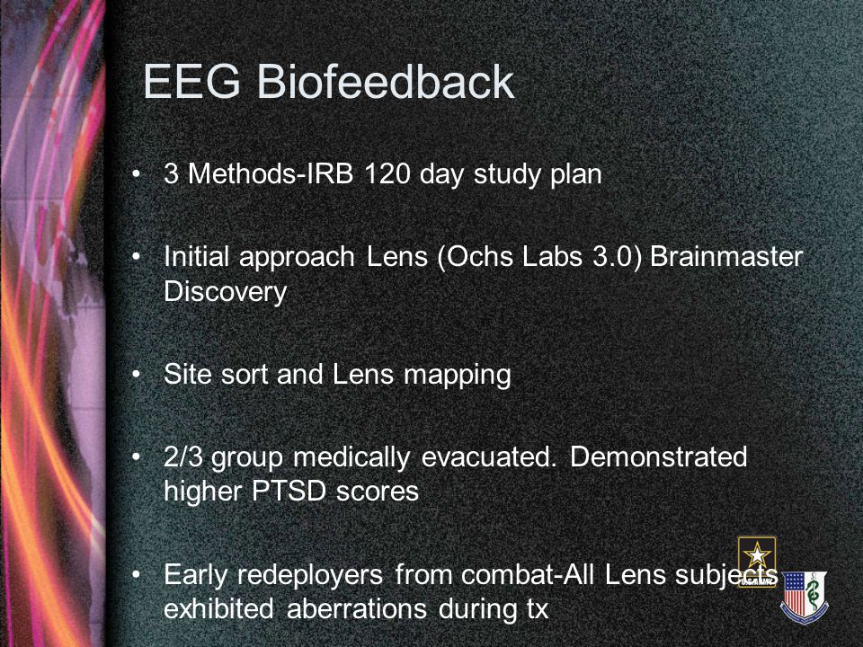 EEG Biofeedback 3 Methods-IRB 120 day study plan Initial approach Lens (Ochs Labs 3.0) Brainmaster Discovery Site sort and Lens mapping 2/3 group medi