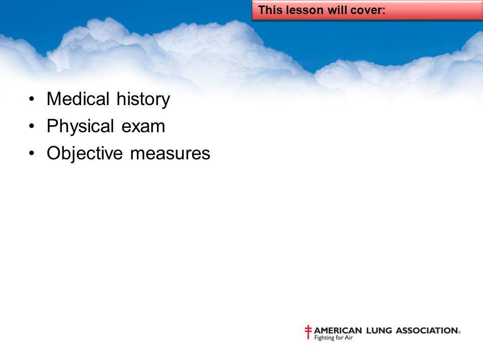 Medical history Physical exam Objective measures This lesson will cover: