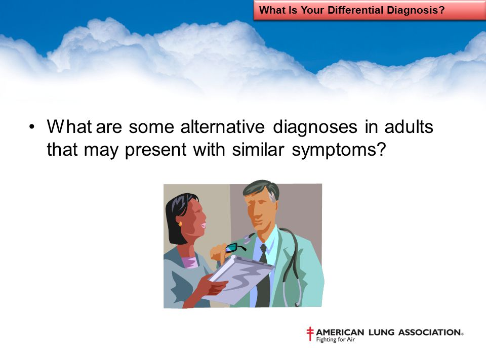 What are some alternative diagnoses in adults that may present with similar symptoms? What Is Your Differential Diagnosis?