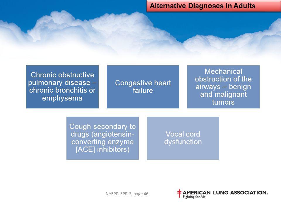 Alternative Diagnoses in Adults Chronic obstructive pulmonary disease – chronic bronchitis or emphysema Congestive heart failure Mechanical obstructio