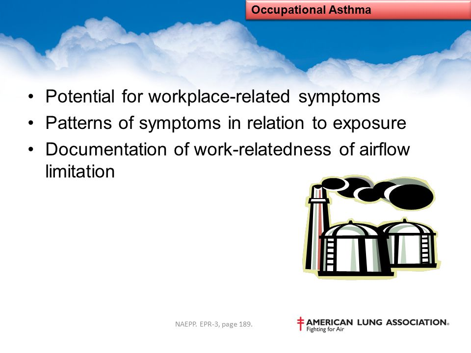 Potential for workplace-related symptoms Patterns of symptoms in relation to exposure Documentation of work-relatedness of airflow limitation Occupati