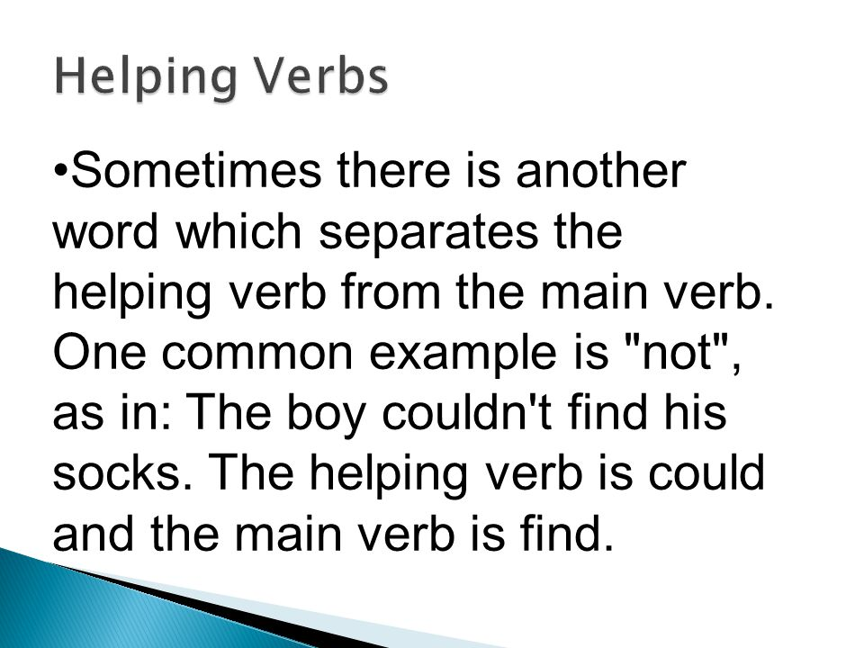Other things to keep in mind: Not every sentence will have a helping verb with the main verb. When you see an