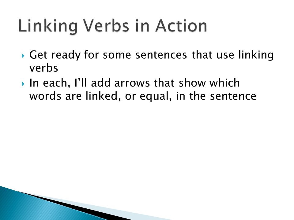  Linking verbs include the forms of the verb to be ◦ is, am, was, were, are, be, being, been  Linking verbs are also related to the senses ◦ tastes,