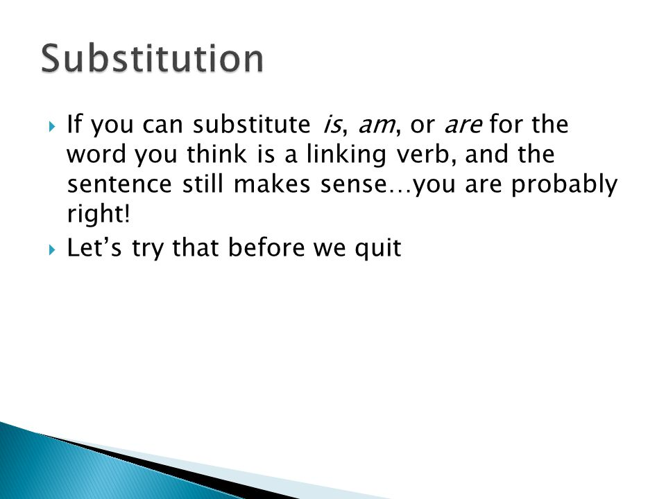  Following are a few other ways to figure out if the word is a linking verb.