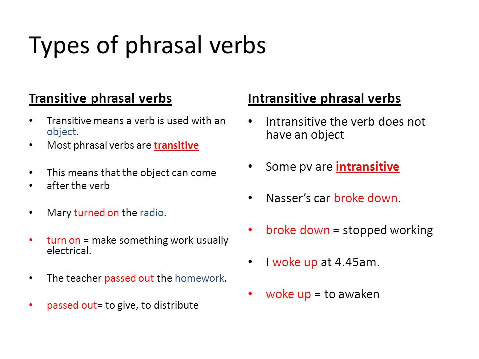 Types of phrasal verbs Transitive phrasal verbs Transitive means a verb is used with an object. Most phrasal verbs are transitive This means that the