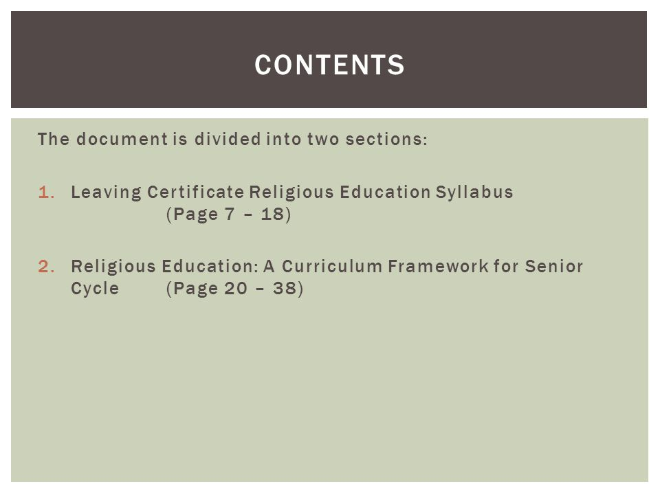 The document is divided into two sections: 1.Leaving Certificate Religious Education Syllabus (Page 7 – 18) 2.Religious Education: A Curriculum Framework for Senior Cycle (Page 20 – 38) CONTENTS