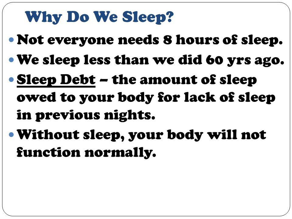 Why Do We Sleep. Not everyone needs 8 hours of sleep.