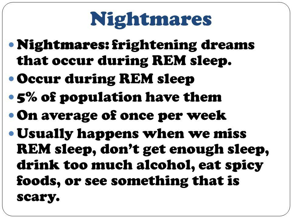 Nightmares Nightmares: frightening dreams that occur during REM sleep.