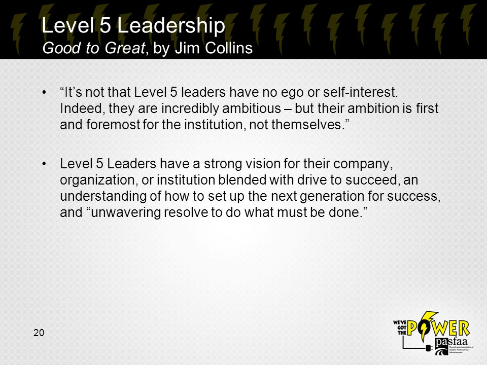 20 It's not that Level 5 leaders have no ego or self-interest.