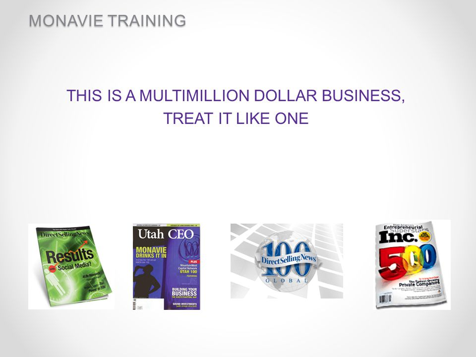 MONAVIE TRAINING START RIGHT, START NOW Success is not by chance Guesswork is not involved Proven and predictable pattern of actions Borrow skills / experience where needed Don't RE-INVENT the Wheel