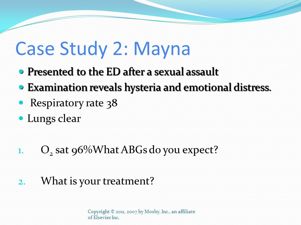 Case Study 2: Mayna Presented to the ED after a sexual assault Presented to the ED after a sexual assault Examination reveals hysteria and emotional d