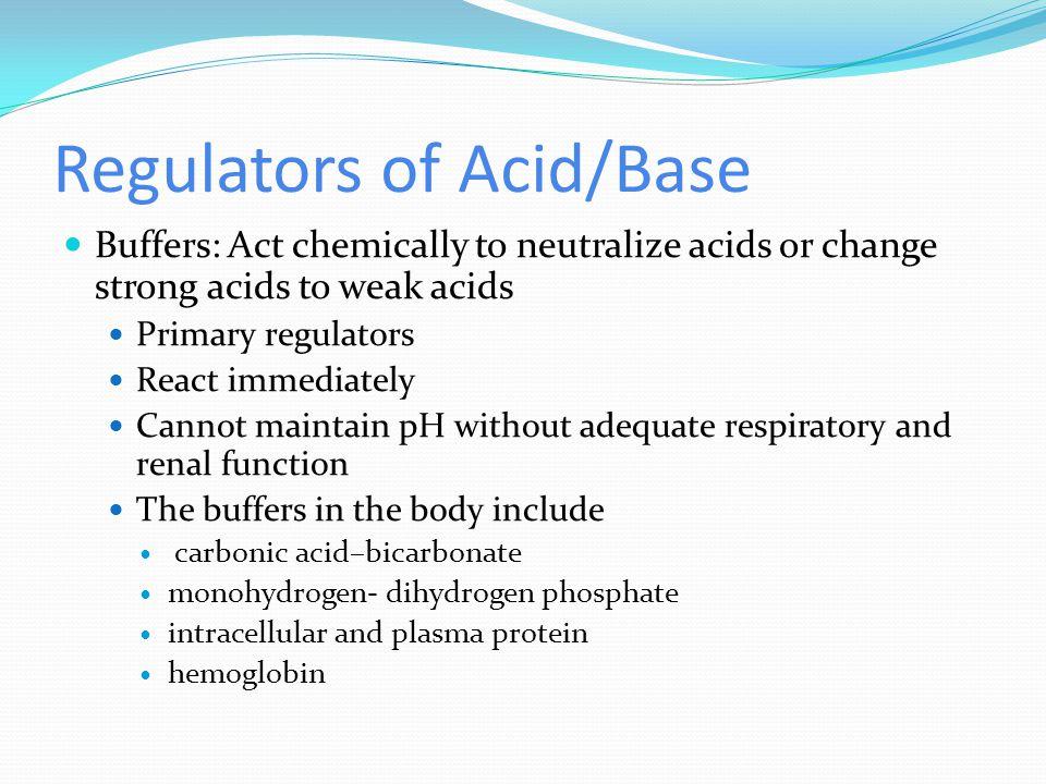 Regulators of Acid/Base Respiratory system: Eliminates CO 2 Respiratory center in medulla controls breathing.