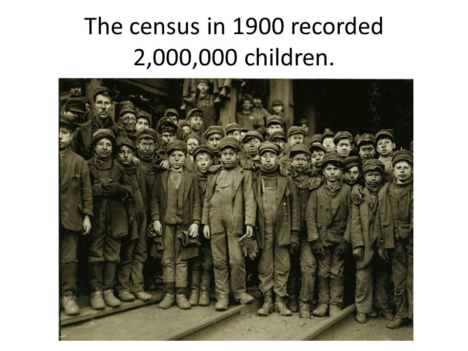 The census in 1900 recorded 2,000,000 children.