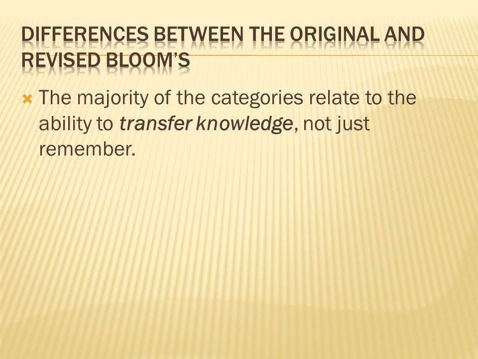  The majority of the categories relate to the ability to transfer knowledge, not just remember.