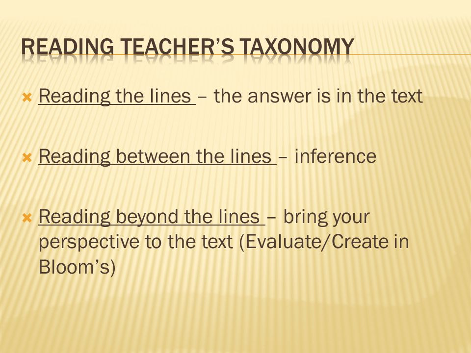  Reading the lines – the answer is in the text  Reading between the lines – inference  Reading beyond the lines – bring your perspective to the tex