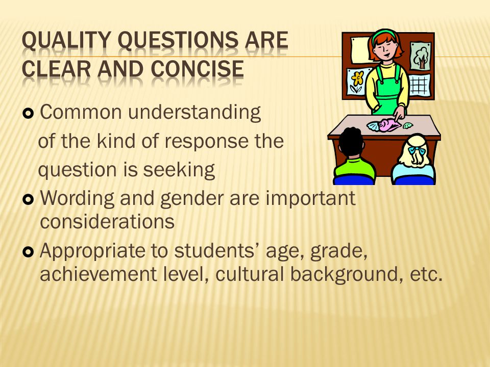  Common understanding of the kind of response the question is seeking  Wording and gender are important considerations  Appropriate to students' ag
